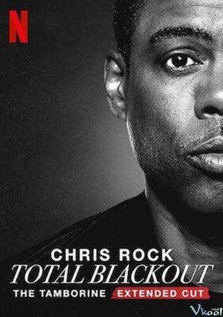 Chris Rock: Total Blackout (trống Lắc Tay – Bản Đạo Diễn) (Chris Rock Total Blackout: The Tamborine Extended Cut)